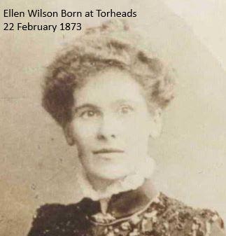 Ellen Wilson Born at Torheads 1873.